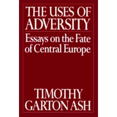 The Uses Of Adversity Essays On The Fate Of Central Europe By  The Uses Of Adversity Essays On The Fate Of Central Europe By Timothy  Garton Ash A Level English Essay Structure also Essay Topics For High School English Sample High School Admission Essays