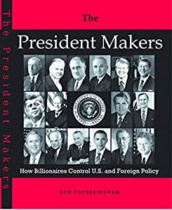 The President Makers: How Billionaires Control U.S. and Foreign Policy