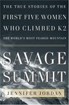 Savage Summit: The True Stories of the First Five Women Who Climbed K2, the World's Most Feared Mountain