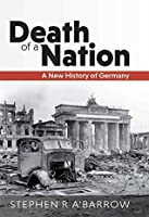 Death of a Nation: A New History of Germany