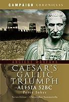 Caesar's Gallic Triumph: Alesia 52BC (Campaign Chronicles)
