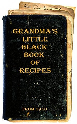 Grandma's Little Black Book of Recipes - From 1910 by Les Dale