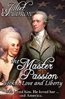The Master Passion: Book One: Love and Liberty