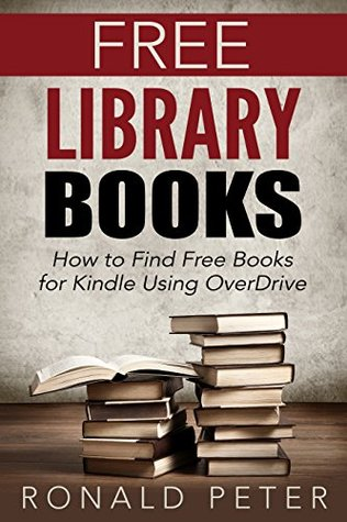 Free Library Books: How to Find Free Books for Kindle Using OverDrive (Kindle User Guides Book 3)