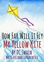 How Far Will It Fly?: (My Yellow Kite) (How High Will It Fly?)