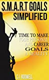 SMART Goals: Simplified - Make Your Personal And Career Goals A Reality (Personal Goals, Career Goals,)