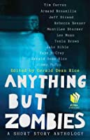 Anything but Zombies: A Short Story Anthology