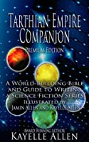Tarthian Empire Companion: An illustrated World-Building Bible and Guide to Writing a Science Fiction Series