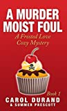 A Murder Moist Foul (A Frosted Love Cozy Mystery #1)