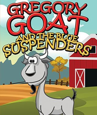 Gregory Goat and the Blue Suspenders: Children's Books and Bedtime Stories For Kids Ages 3-8 for Fun Life Lessons (Books For Kids Series)