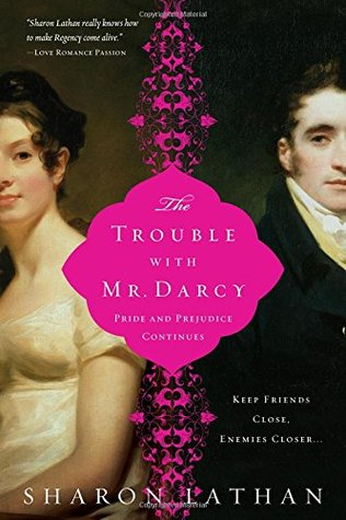 The Trouble with Mr  Darcy (Darcy Saga #5) by Sharon Lathan