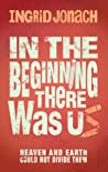 In The Beginning There Was Us