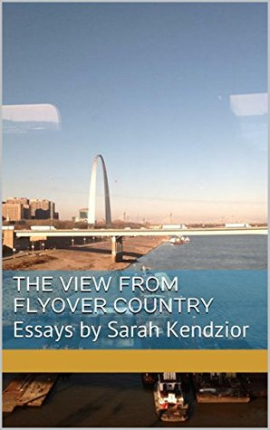 The View From Flyover Country: Essays by Sarah Kendzior
