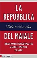 La Repubblica del maiale: Sessant'anni di storia d'Italia tra scandali e ossessioni culinarie