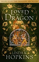 Loved by a Dragon (The Dragon Archives, #3)