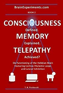 CONSCIOUSNESS Defined. MEMORY Explained. TELEPATHY Achieved? (Brain Experiments Book 2)