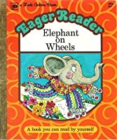 Elephant on Wheels: A Little Golden Book (Eager Reader)