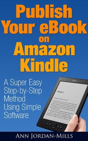Publish Your eBook on Amazon Kindle: A Super Easy Step-by-Step Method Using Simple Software