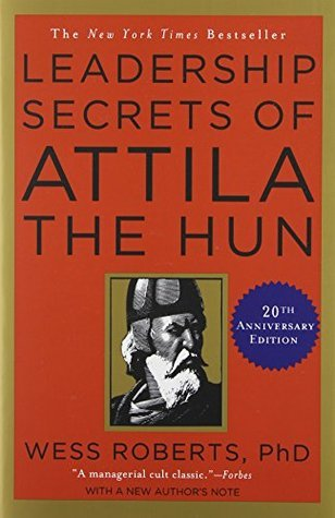 leadership-secrets-of-attila-the-hun-wess-roberts