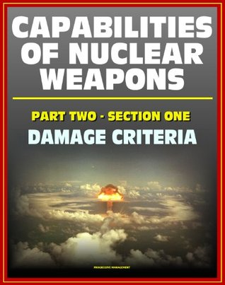 Capabilities of Nuclear Weapons - Defense Nuclear Agency Effects Manual Number One, Part Two, Section One, Damage Criteria - Injuries, EMP, Materials, Equipment (Effects of Nuclear Weapons Series)