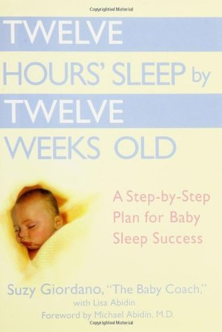 Twelve Hours' Sleep by Twelve Weeks Old: A Step-By-Step Plan for Baby Sleep Success