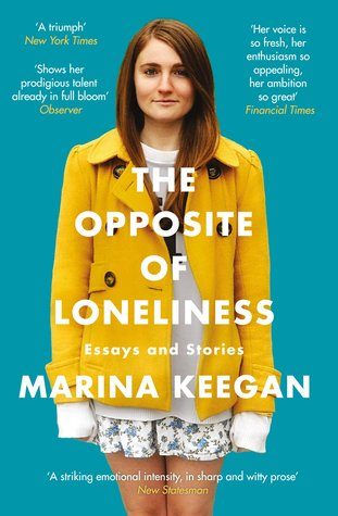 The Opposite Of Loneliness Essays And Stories By Marina Keegan