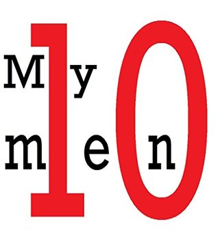 My 10 Men: 500 Words for Every Man who Made me feel like a Woman