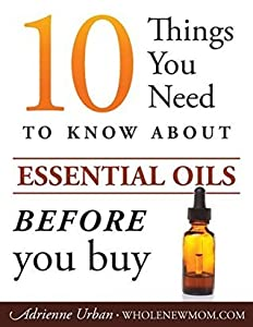 10 Things You Need to Know About Essential Oils BEFORE You Buy