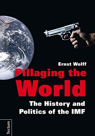 Pillaging the World: The History and Politics of the IMF
