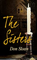 The Sisters: A Mystery of Good and Evil, Horror and Suspense (Book One of the Dark Forces Series)