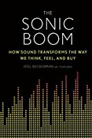 The Sonic Boom: How Sound Transforms the Way We Think, Feel, and Buy