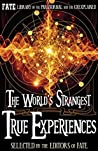 The World's Strangest True Experiences: FATE's Library of the Paranormal and the Unknown (The Best of FATE)