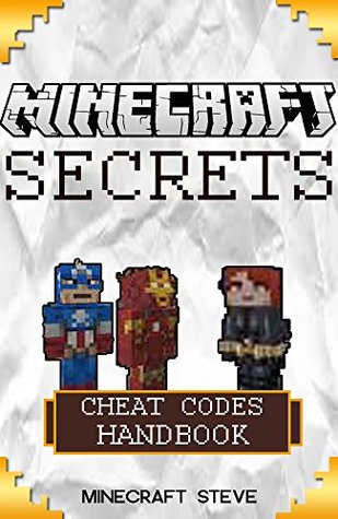 Minecraft: Minecraft Cheat Codes Handbook: Over 60+ Minecraft Mods and Minecraft Secrets FREE! (minecraft, minecraft codes, minecraft construction, minecraft mods, minecraft hacks)