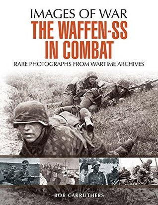 The Waffen SS in Combat  A photographic history