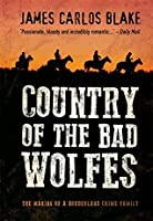 Country of the Bad Wolfes: The making of a borderland crime family (The Wolfe family series Book 1)