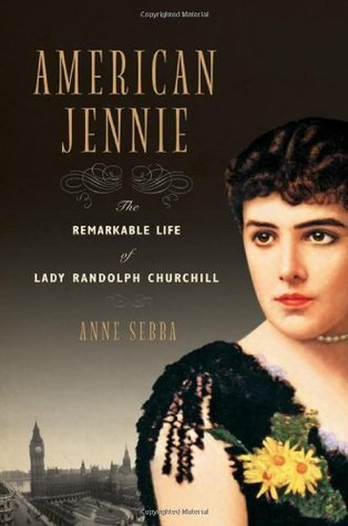 American Jennie The Remarkable Life of Lady Randolph Churchil