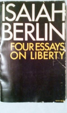 Four Essays on Liberty by Isaiah Berlin