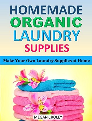 Homemade Organic Laundry Supplies - Make Your Own Laundry Supplies at Home