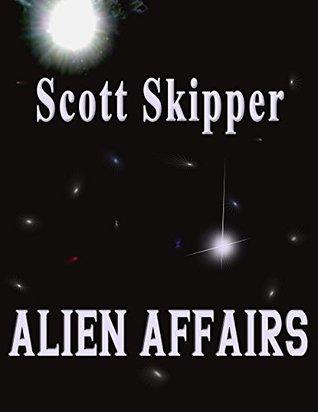 Alien Affairs by Scott Skipper