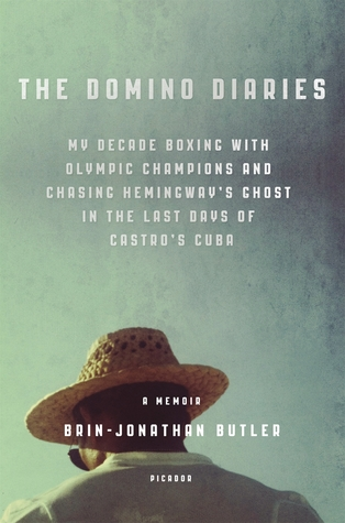 The Domino Diaries: My Decade Boxing with Olympic Champions and Chasing Hemingway's Ghost in the Last Days of Castro's Cuba