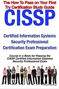 CISSP Certified Information Systems Security Professional Certification Exam Preparation Course in a Book for Passing the CISSP Certified Information ... on Your First Try Certification Study Guide