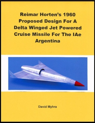 Reimar Horten's 1960 Proposed Design For A Delta Winged Jet Powered Cruise Missile For The IAe Argentina
