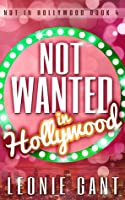 Not Wanted in Hollywood (Not in Hollywood Book 4)
