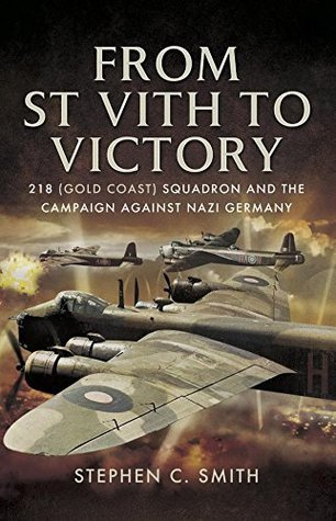 From St Vith to Victory 218 (Gold Coast) Squadron and the Campaign Against Nazi Germany