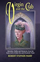 Virgin and the Crab - Sketches, Fables and Mysteries from the Early Life of John Dee and Elizabeth Tudor