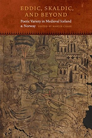 Eddic, Skaldic, and Beyond: Poetic Variety in Medieval Iceland and Norway (Fordham Series in Medieval Studies (FUP))