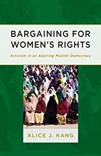 Bargaining for Women's Rights: Activism in an Aspiring Muslim Democracy