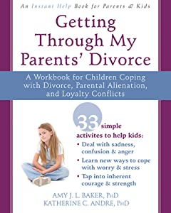 Getting Through My Parents' Divorce: A Workbook for Children Coping with Divorce, Parental Alienation, and Loyalty Conflicts