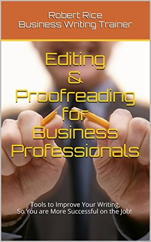 Editing & Proofreading for Business Professionals: Tools to Improve Your Writing,So You are More Successful on the Job! (The Effective Writing for Business & Government Series Book 2)