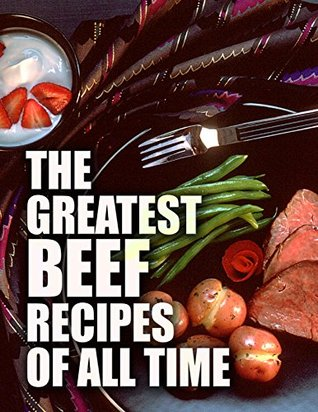 The Greatest Beef Recipes of All Time Samantha Morgan